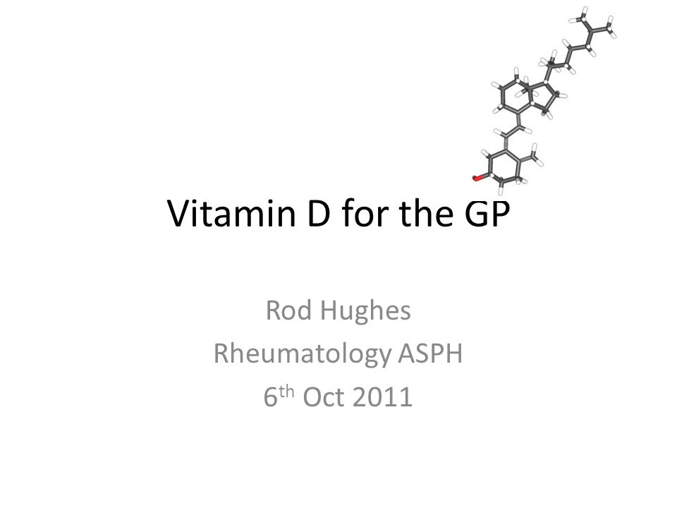 Vitamin D for the GP Rod Hughes Rheumatology ASPH 6 th Oct 2011