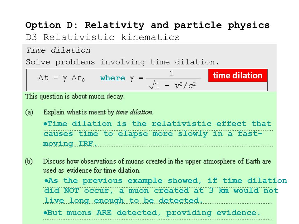 Time dilation Solve problems involving time dilation. Option D: Relativity and particle physics D3 Relativistic kinematics time dilation ∆t =  ∆t 0 w