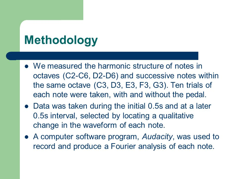 Methodology We measured the harmonic structure of notes in octaves (C2-C6, D2-D6) and successive notes within the same octave (C3, D3, E3, F3, G3). Te