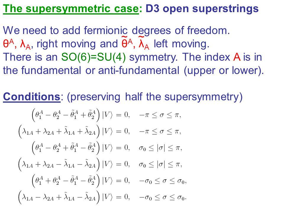 The supersymmetric case: D3 open superstrings We need to add fermionic degrees of freedom. θ A, λ A, right moving and θ A, λ A left moving. There is a