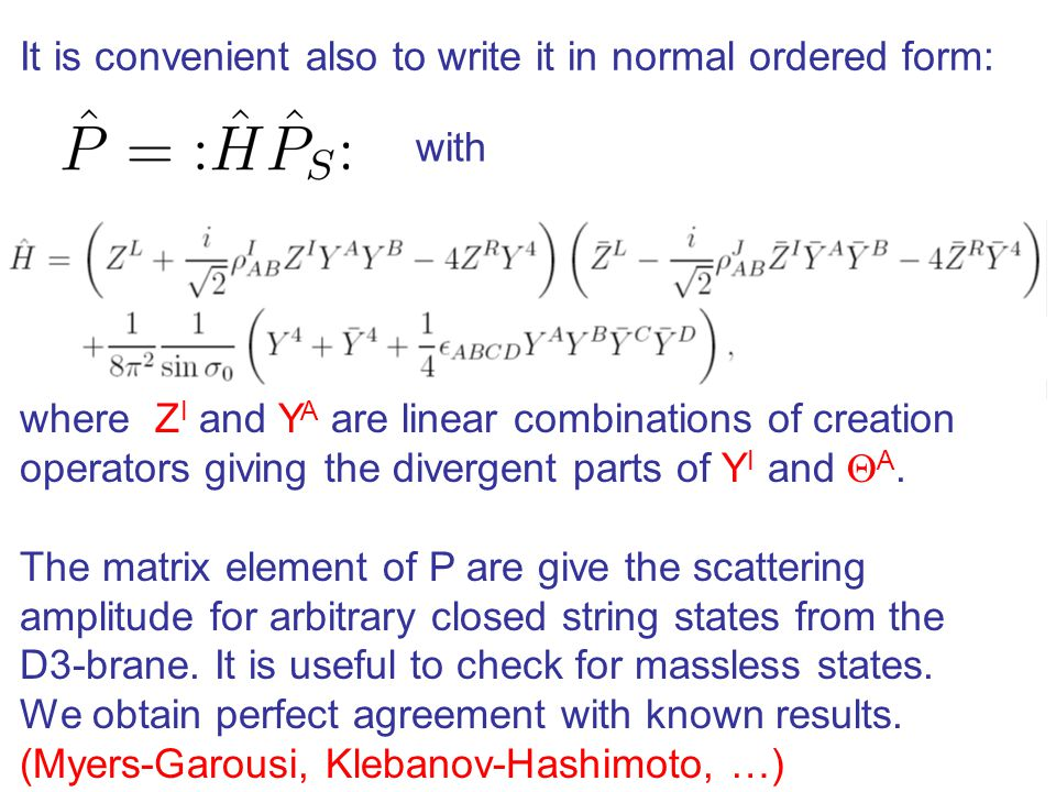 It is convenient also to write it in normal ordered form: with where Z I and Y A are linear combinations of creation operators giving the divergent pa