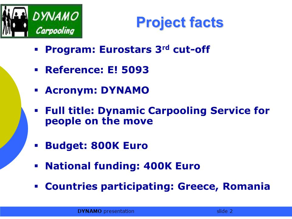 DYNAMO presentation slide 2 Project facts  Program: Eurostars 3 rd cut-off  Reference: E.