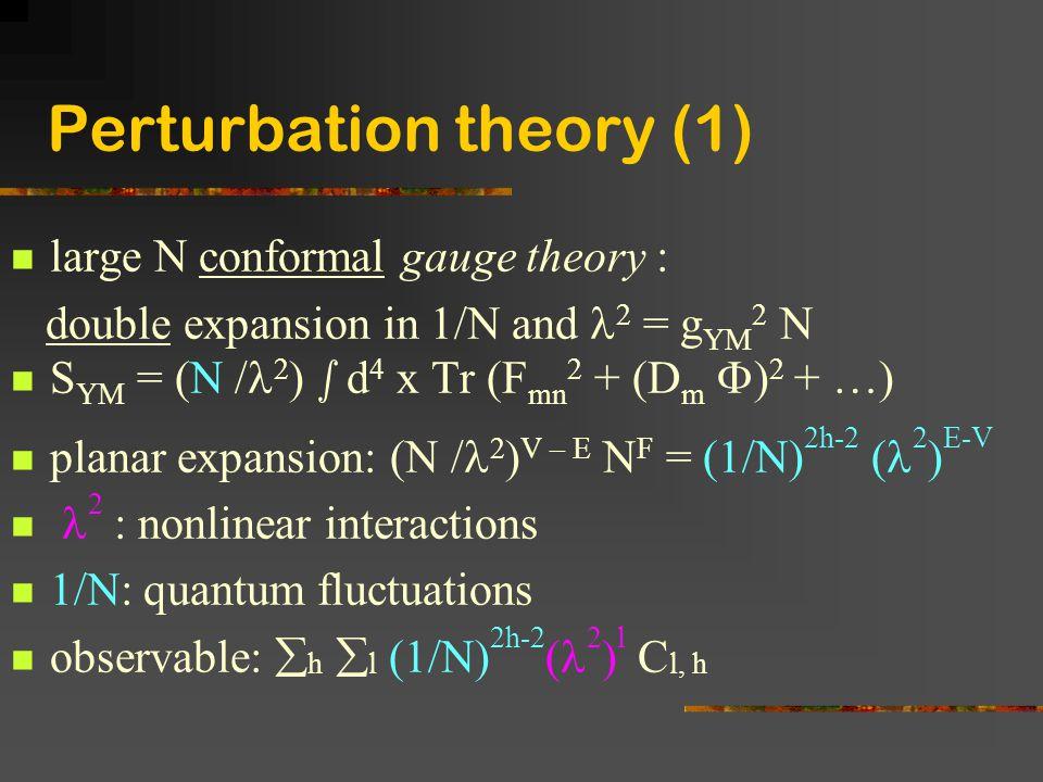 Perturbation theory (1) large N conformal gauge theory : double expansion in 1/N and 2 = g YM 2 N S YM = (N / 2 ) s d 4 x Tr (F mn 2 + (D m  ) 2 + …)