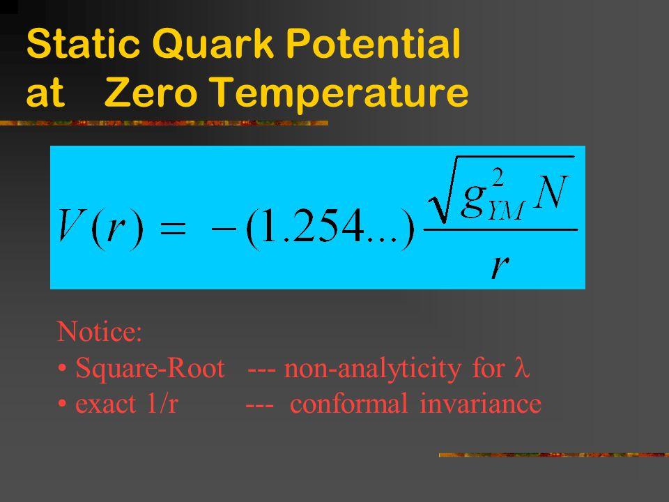 Static Quark Potential at Zero Temperature Notice: Square-Root --- non-analyticity for exact 1/r --- conformal invariance