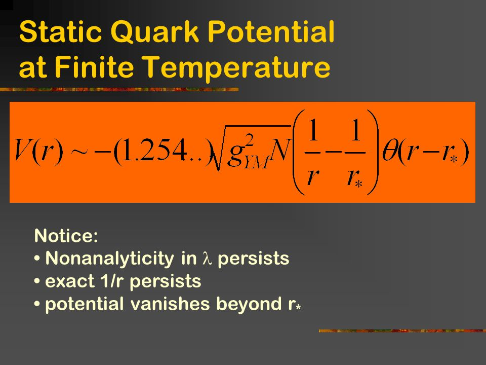 Static Quark Potential at Finite Temperature Notice: Nonanalyticity in persists exact 1/r persists potential vanishes beyond r *