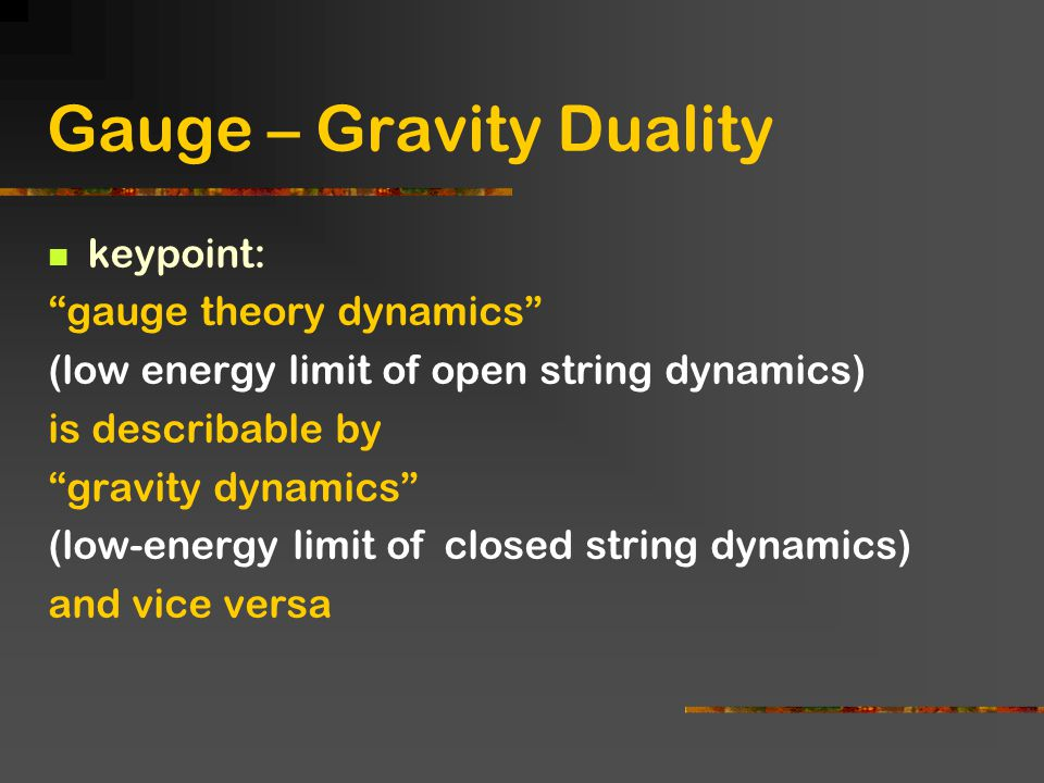 """Gauge – Gravity Duality keypoint: """"gauge theory dynamics"""" (low energy limit of open string dynamics) is describable by """"gravity dynamics"""" (low-energy"""