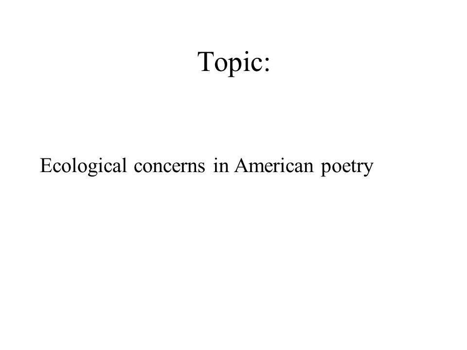 Topic: Ecological concerns in American poetry