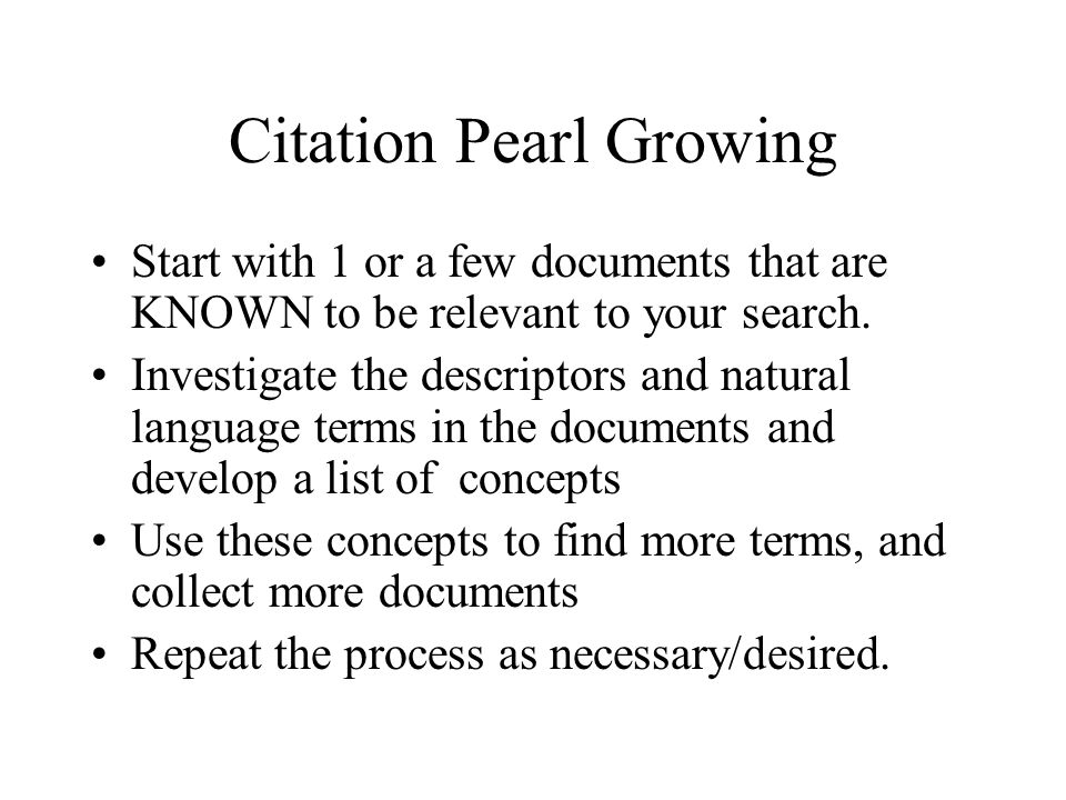 Citation Pearl Growing Start with 1 or a few documents that are KNOWN to be relevant to your search.