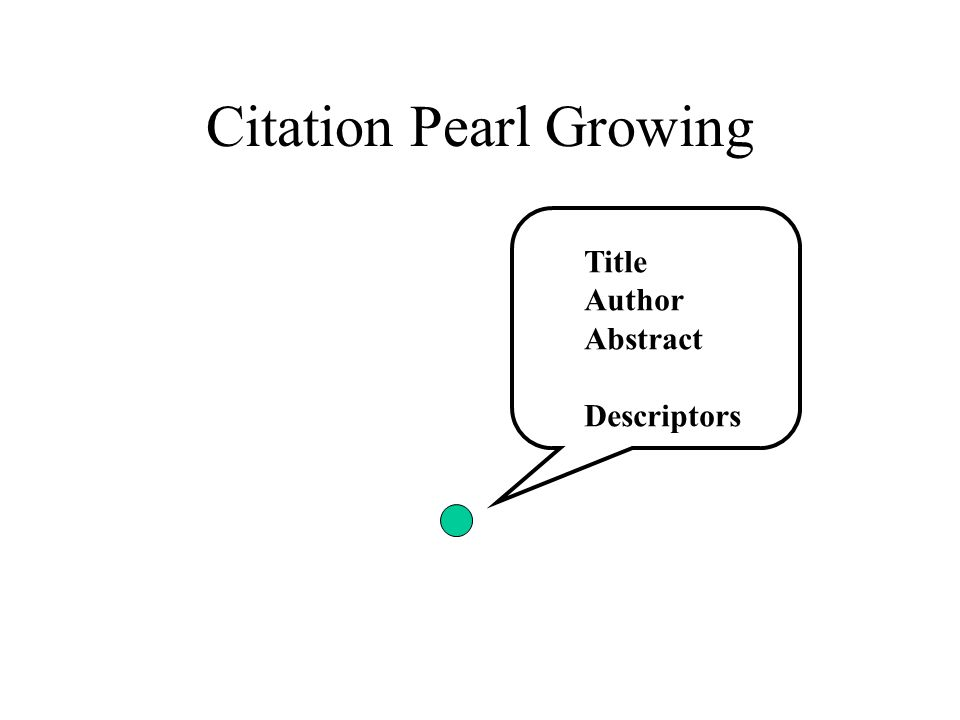 Citation Pearl Growing Title Author Abstract Descriptors