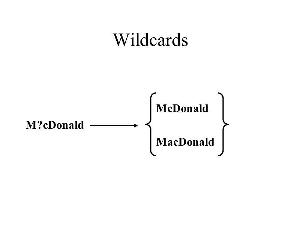 Wildcards M?cDonald McDonald MacDonald