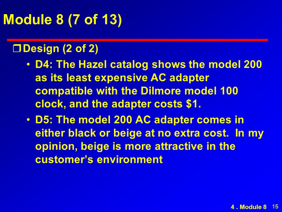 15 Module 8 (7 of 13) rDesign (2 of 2) D4: The Hazel catalog shows the model 200 as its least expensive AC adapter compatible with the Dilmore model 100 clock, and the adapter costs $1.