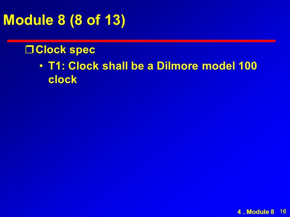 16 Module 8 (8 of 13) rClock spec T1: Clock shall be a Dilmore model 100 clock 4. Module 8