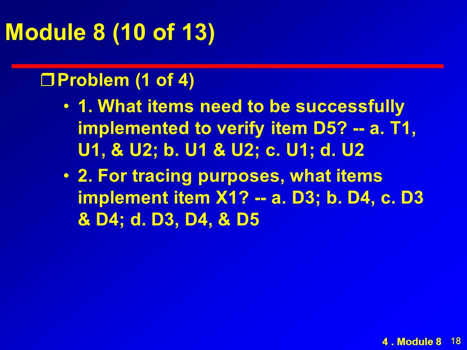18 Module 8 (10 of 13) rProblem (1 of 4) 1. What items need to be successfully implemented to verify item D5? -- a. T1, U1, & U2; b. U1 & U2; c. U1; d