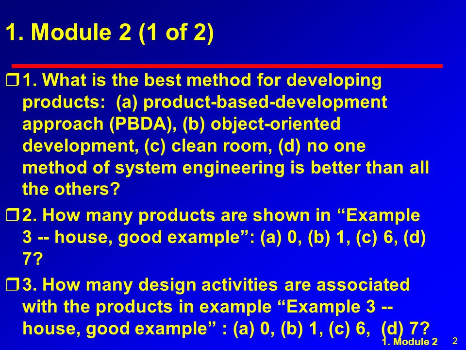 2 1. Module 2 (1 of 2) r1. What is the best method for developing products: (a) product-based-development approach (PBDA), (b) object-oriented develop
