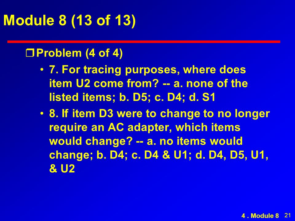 21 Module 8 (13 of 13) rProblem (4 of 4) 7. For tracing purposes, where does item U2 come from? -- a. none of the listed items; b. D5; c. D4; d. S1 8.