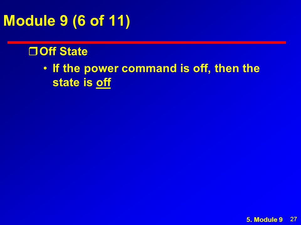 27 Module 9 (6 of 11) rOff State If the power command is off, then the state is off 5. Module 9