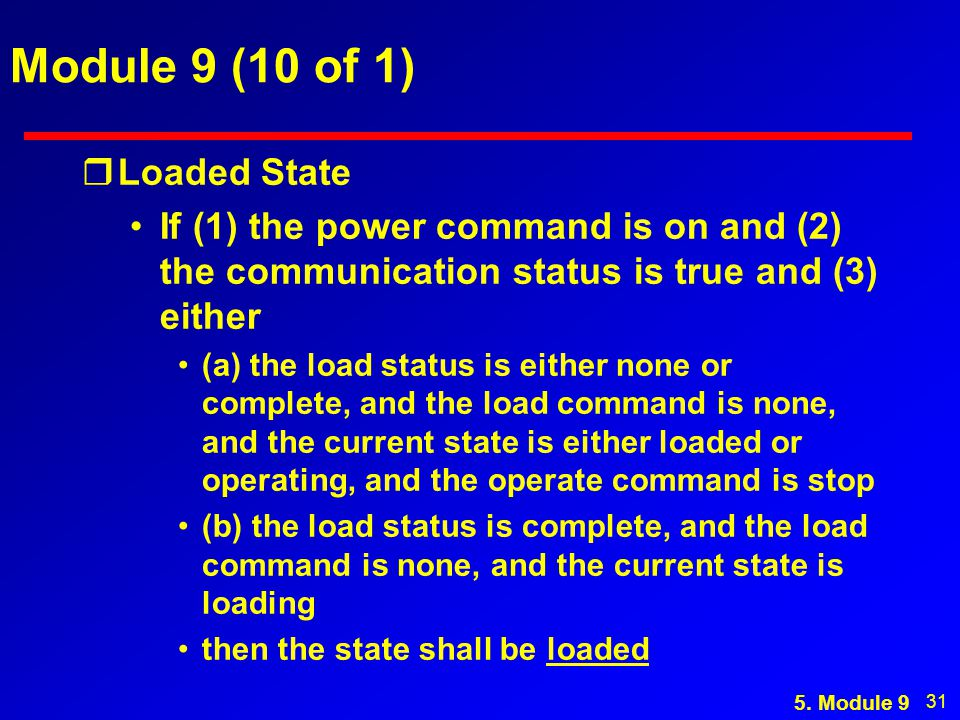 31 Module 9 (10 of 1) rLoaded State If (1) the power command is on and (2) the communication status is true and (3) either (a) the load status is eith