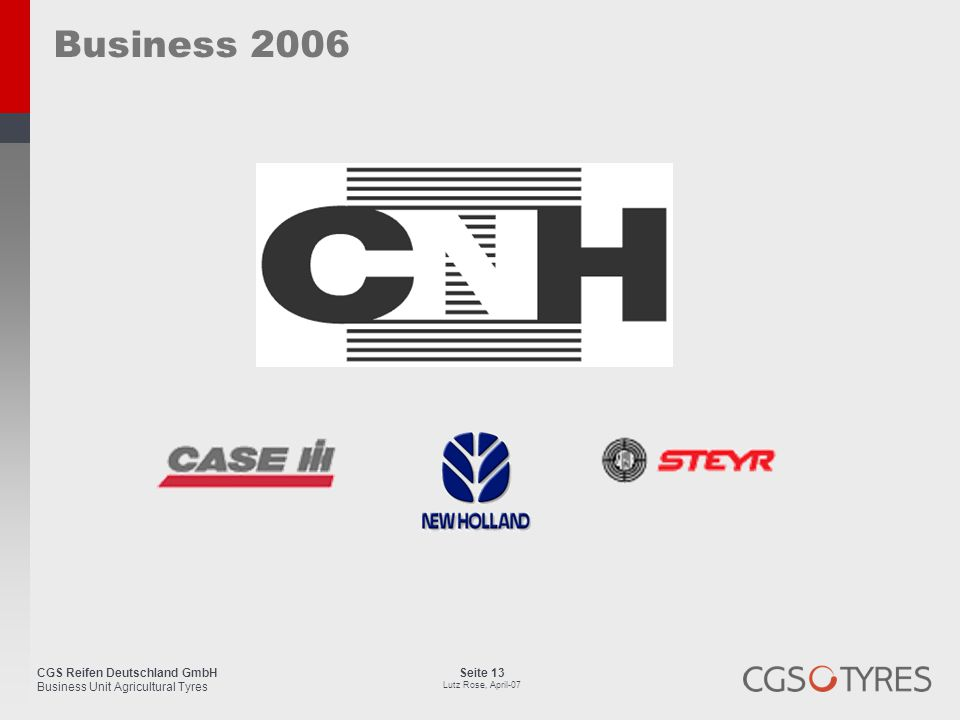 CGS Reifen Deutschland GmbH Business Unit Agricultural Tyres Seite 13 Lutz Rose, April-07 Business 2006