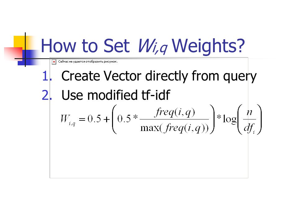 How to Set W i,q Weights? 1.Create Vector directly from query 2.Use modified tf-idf