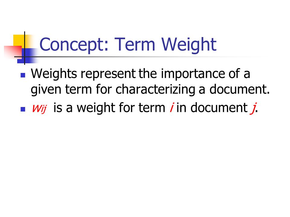 Concept: Term Weight Weights represent the importance of a given term for characterizing a document.