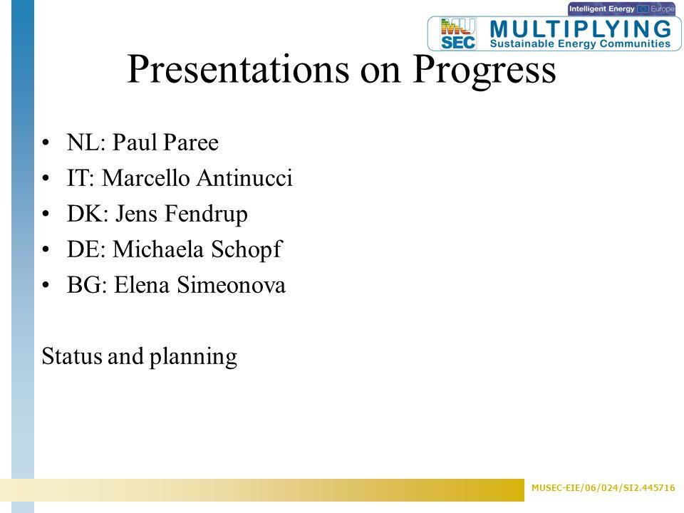 MUSEC-EIE/06/024/SI2.445716 Presentations on Progress NL: Paul Paree IT: Marcello Antinucci DK: Jens Fendrup DE: Michaela Schopf BG: Elena Simeonova Status and planning