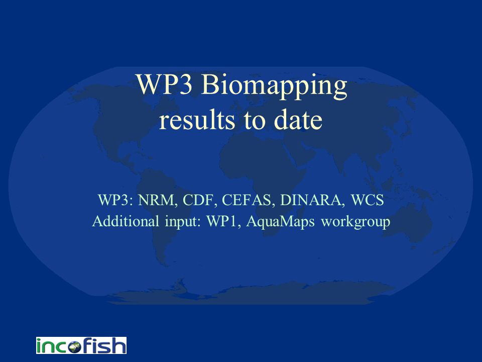 WP3 Biomapping results to date WP3: NRM, CDF, CEFAS, DINARA, WCS Additional input: WP1, AquaMaps workgroup