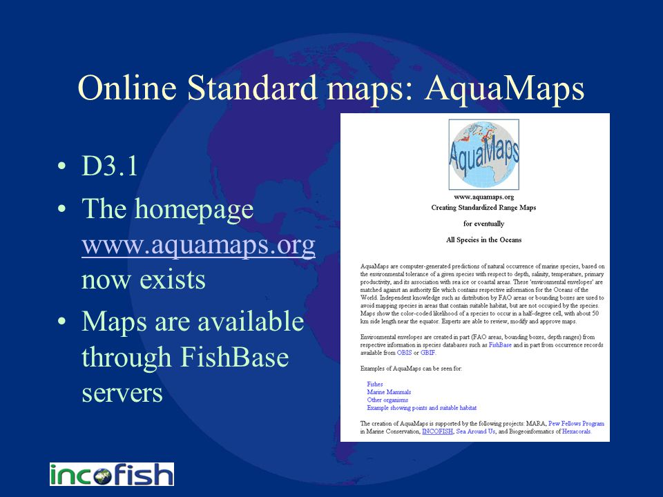 Online Standard maps: AquaMaps D3.1 The homepage www.aquamaps.org now exists www.aquamaps.org Maps are available through FishBase servers