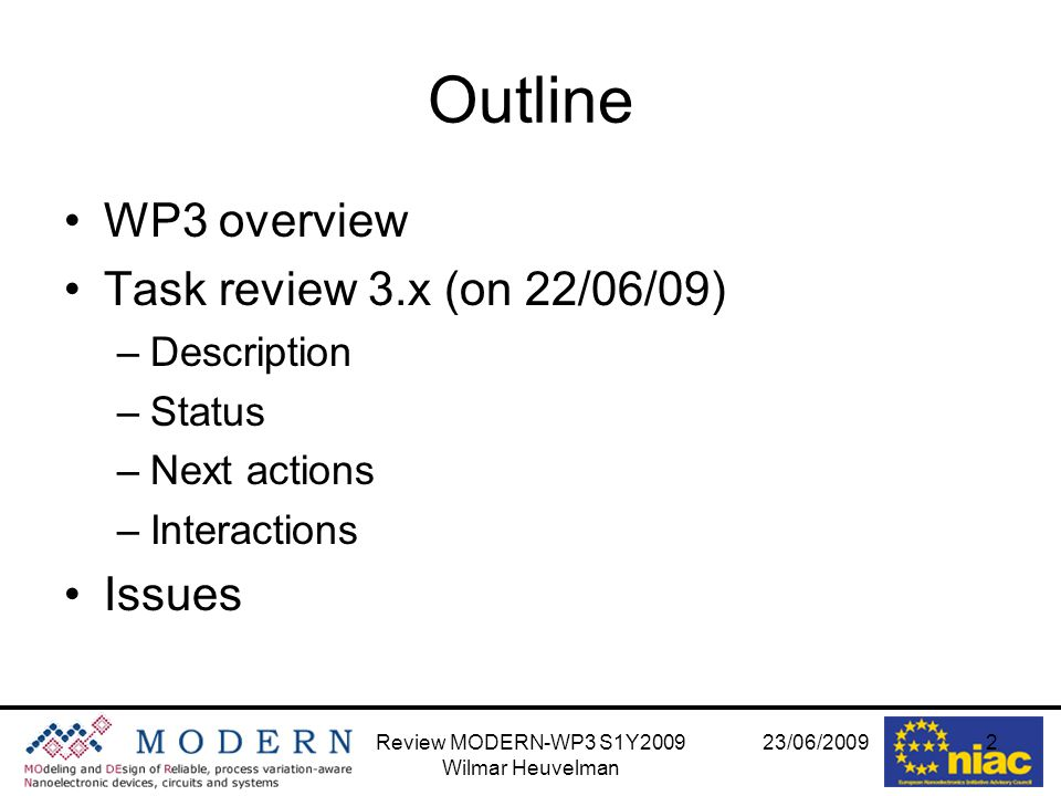 23/06/2009Review MODERN-WP3 S1Y2009 Wilmar Heuvelman 2 Outline WP3 overview Task review 3.x (on 22/06/09) –Description –Status –Next actions –Interactions Issues