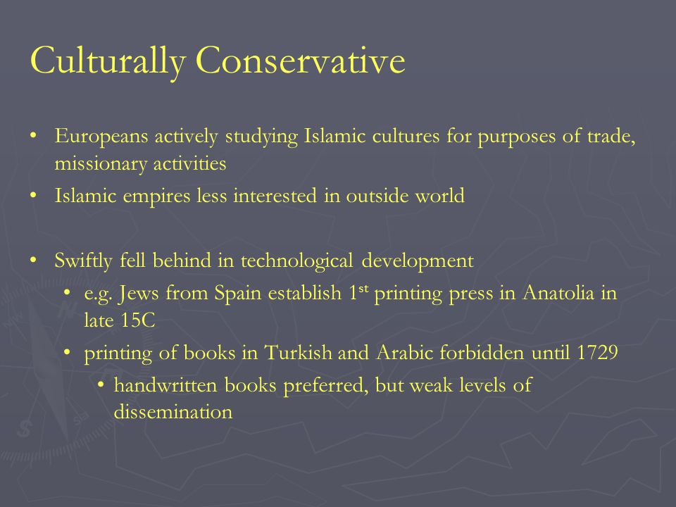 Culturally Conservative Europeans actively studying Islamic cultures for purposes of trade, missionary activities Islamic empires less interested in o