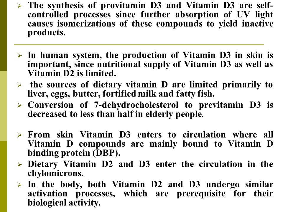  The synthesis of provitamin D3 and Vitamin D3 are self- controlled processes since further absorption of UV light causes isomerizations of these com