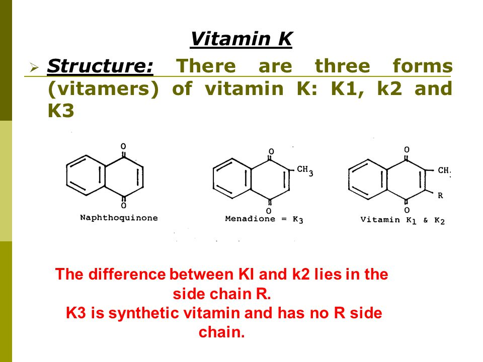 Vitamin K  Structure: There are three forms (vitamers) of vitamin K: K1, k2 and K3 The difference between KI and k2 lies in the side chain R. K3 is s
