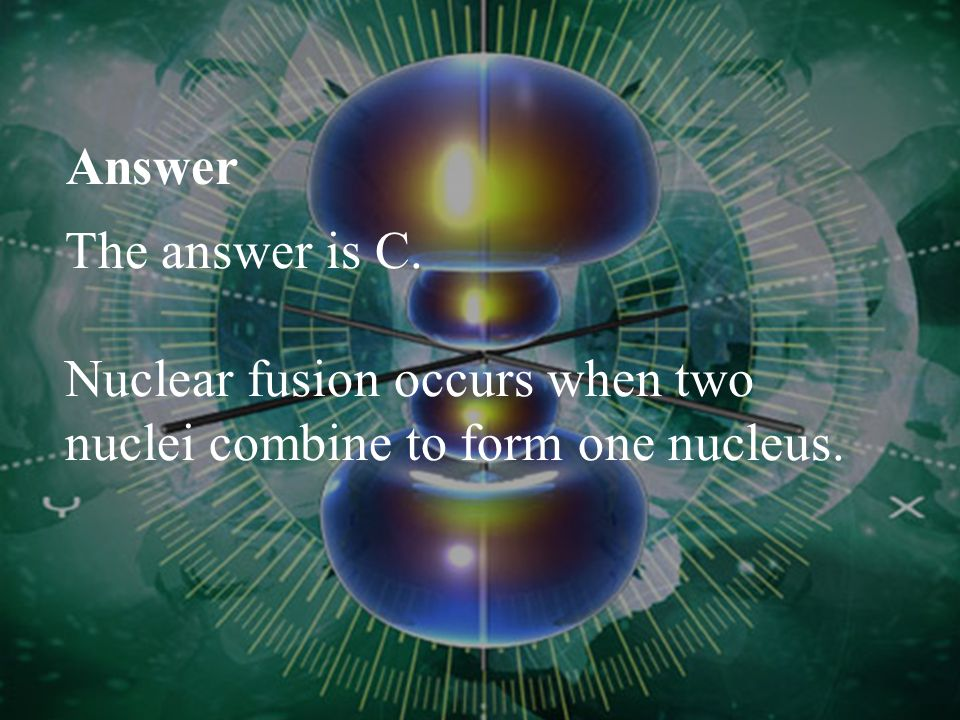 Question 3 What process is being illustrated here? A. chain reaction B. nuclear fusion C. nuclear fission D. semiconducting