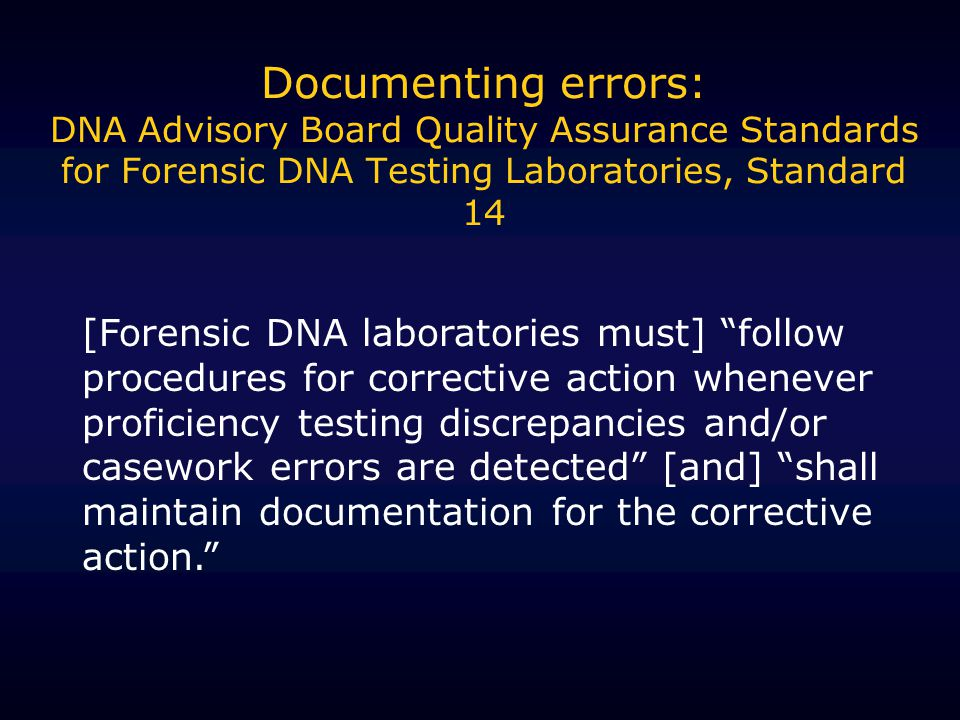 Documenting errors: DNA Advisory Board Quality Assurance Standards for Forensic DNA Testing Laboratories, Standard 14 [Forensic DNA laboratories must]