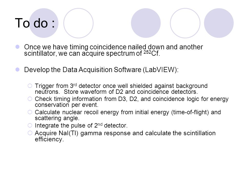 To do : Once we have timing coincidence nailed down and another scintillator, we can acquire spectrum of 252 Cf.