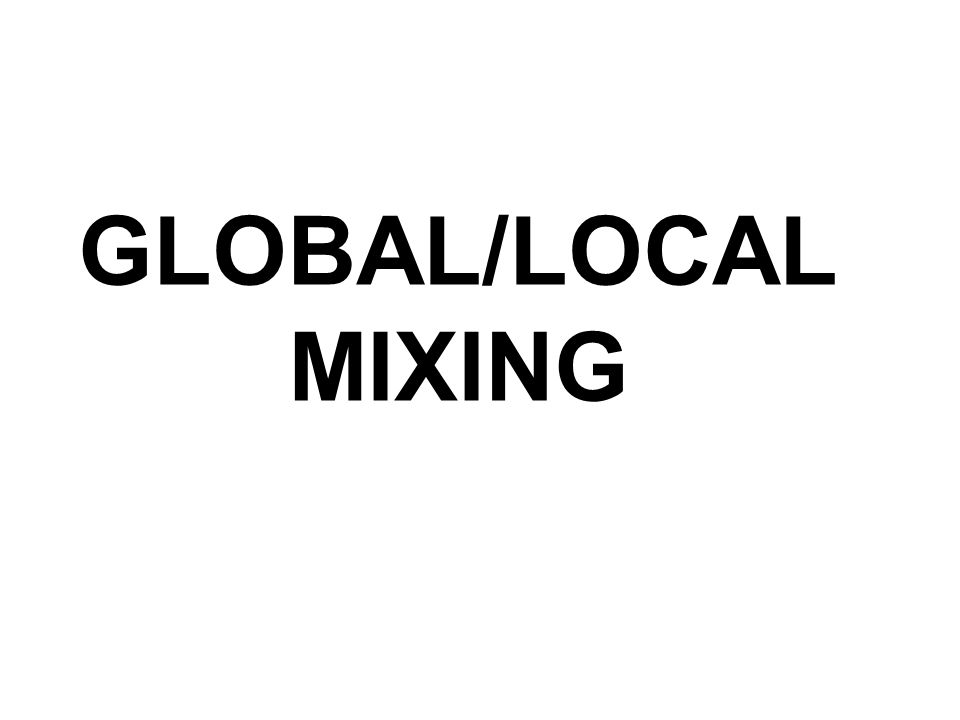 GLOBAL/LOCAL MIXING