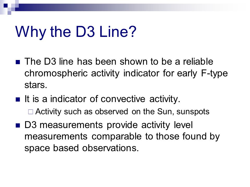 Why the D3 Line? The D3 line has been shown to be a reliable chromospheric activity indicator for early F-type stars. It is a indicator of convective