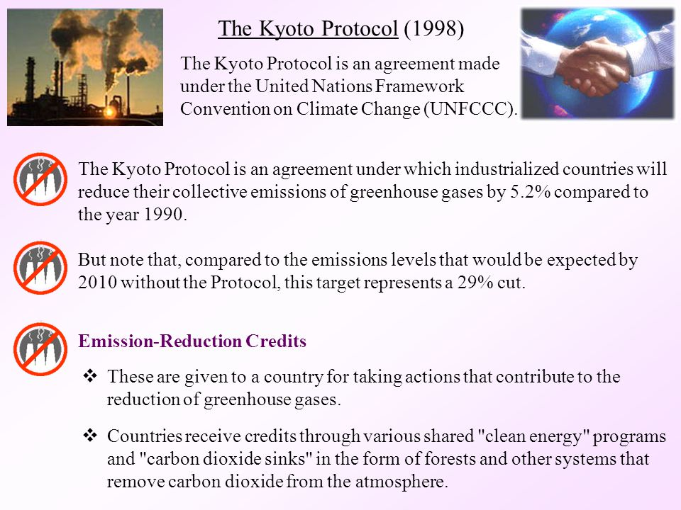 The Kyoto Protocol (1998) The Kyoto Protocol is an agreement made under the United Nations Framework Convention on Climate Change (UNFCCC).