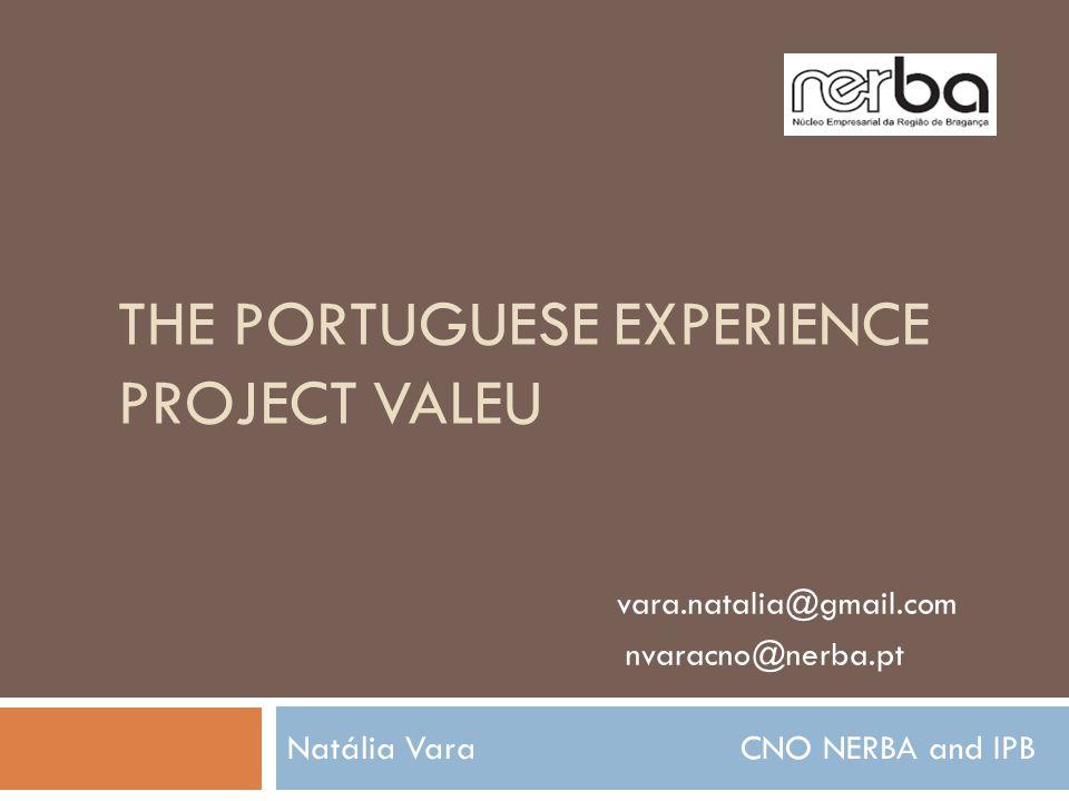THE PORTUGUESE EXPERIENCE PROJECT VALEU Natália Vara CNO NERBA and IPB vara.natalia@gmail.com nvaracno@nerba.pt
