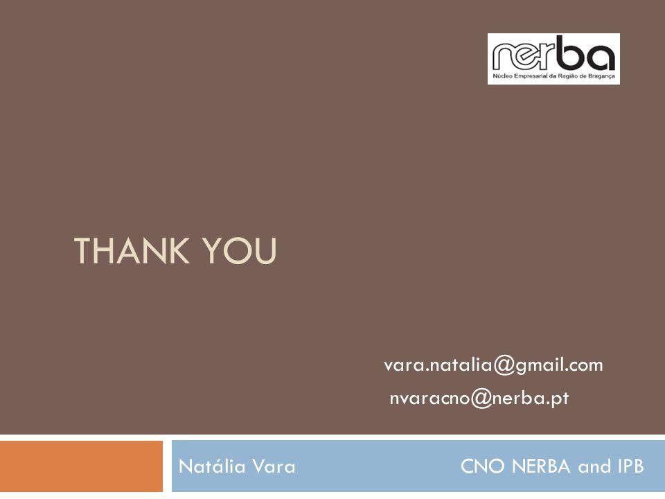 THANK YOU Natália Vara CNO NERBA and IPB vara.natalia@gmail.com nvaracno@nerba.pt
