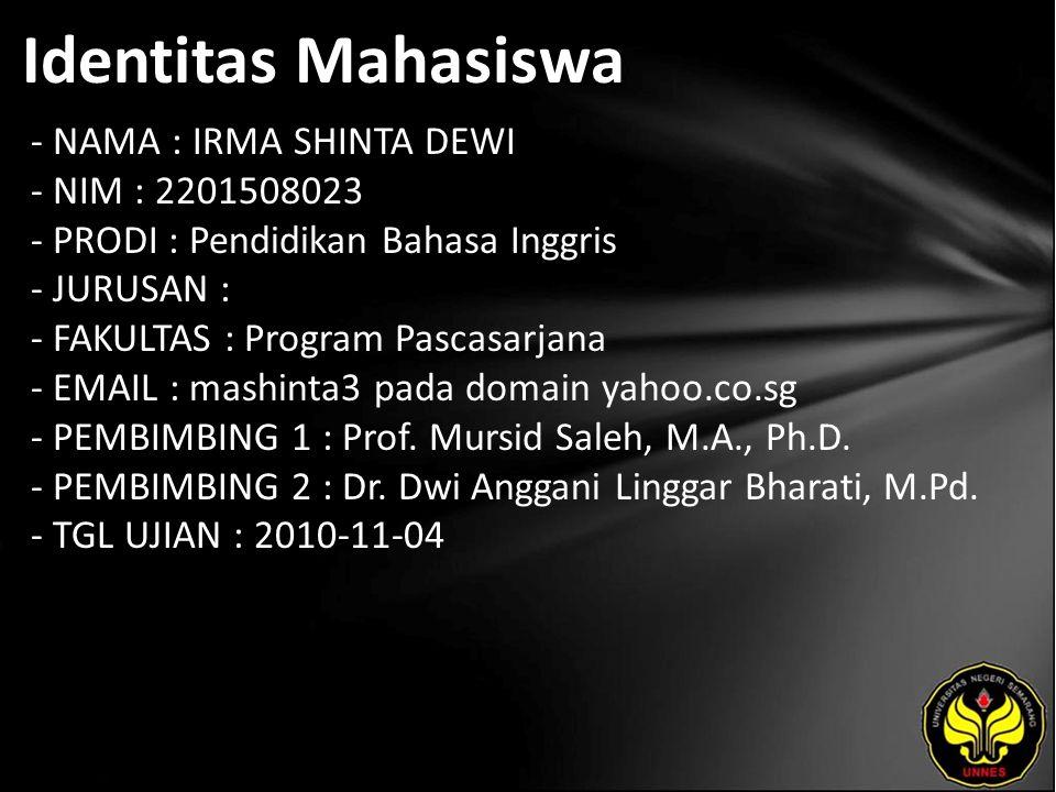 Identitas Mahasiswa - NAMA : IRMA SHINTA DEWI - NIM : 2201508023 - PRODI : Pendidikan Bahasa Inggris - JURUSAN : - FAKULTAS : Program Pascasarjana - EMAIL : mashinta3 pada domain yahoo.co.sg - PEMBIMBING 1 : Prof.