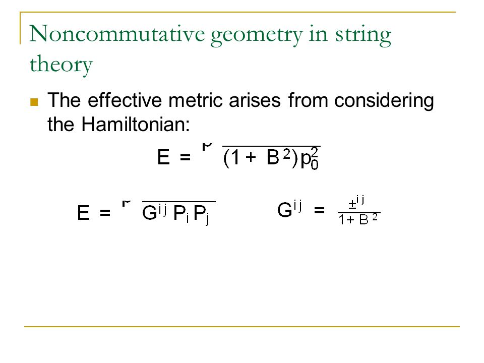 Noncommutative geometry in string theory The effective metric arises from considering the Hamiltonian: