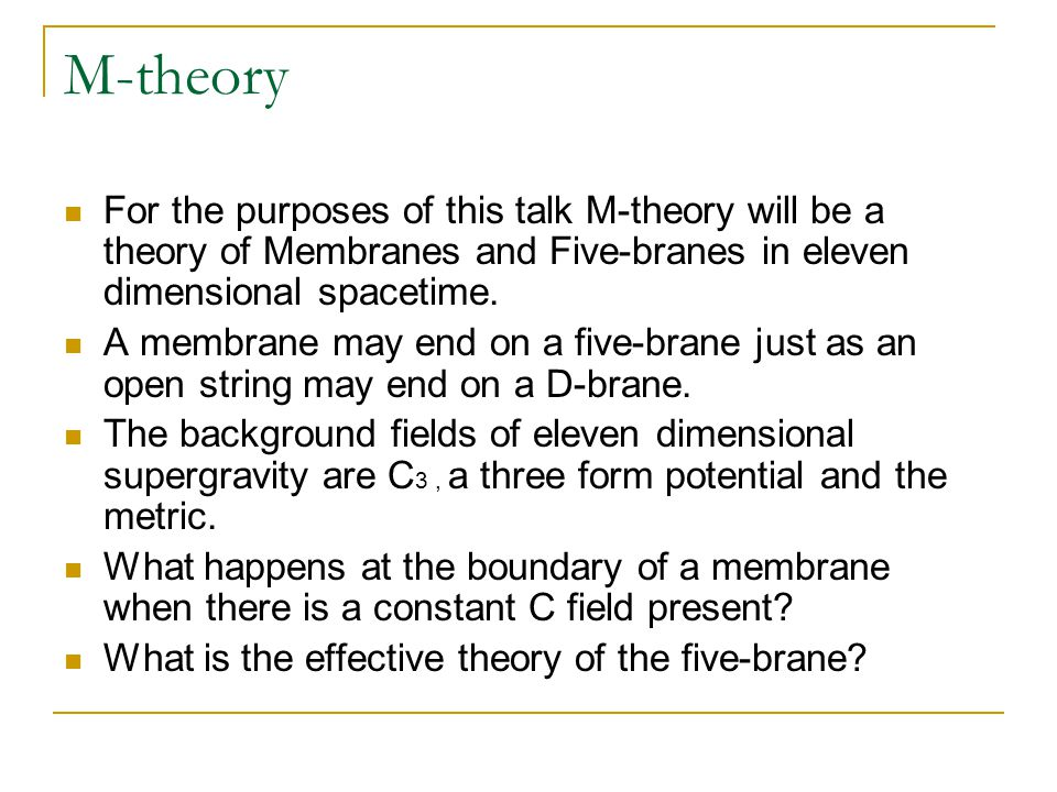M-theory For the purposes of this talk M-theory will be a theory of Membranes and Five-branes in eleven dimensional spacetime.