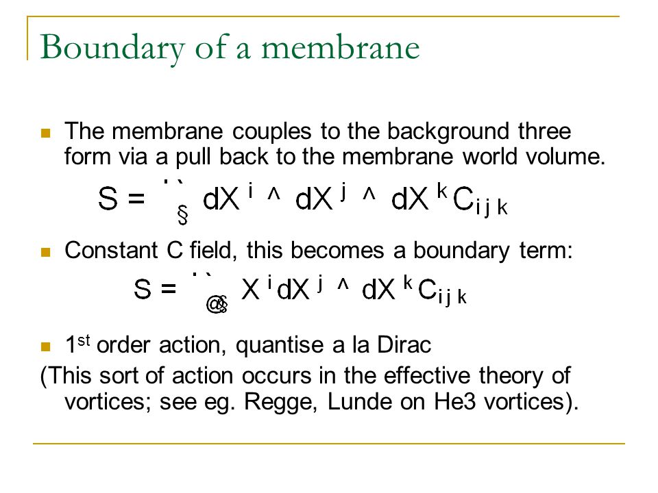 Boundary of a membrane The membrane couples to the background three form via a pull back to the membrane world volume.