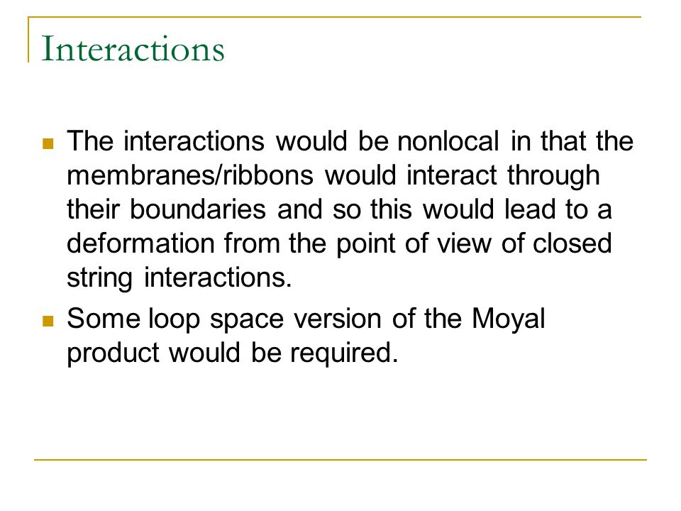 Interactions The interactions would be nonlocal in that the membranes/ribbons would interact through their boundaries and so this would lead to a deformation from the point of view of closed string interactions.