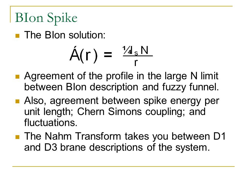 BIon Spike The BIon solution: Agreement of the profile in the large N limit between BIon description and fuzzy funnel.