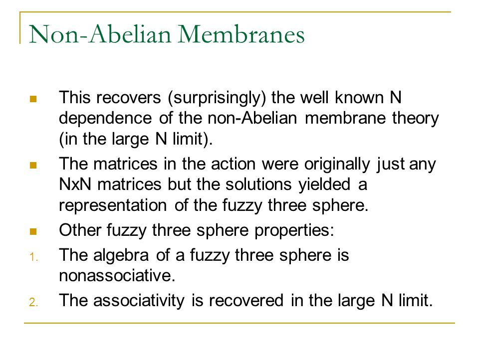 Non-Abelian Membranes This recovers (surprisingly) the well known N dependence of the non-Abelian membrane theory (in the large N limit).