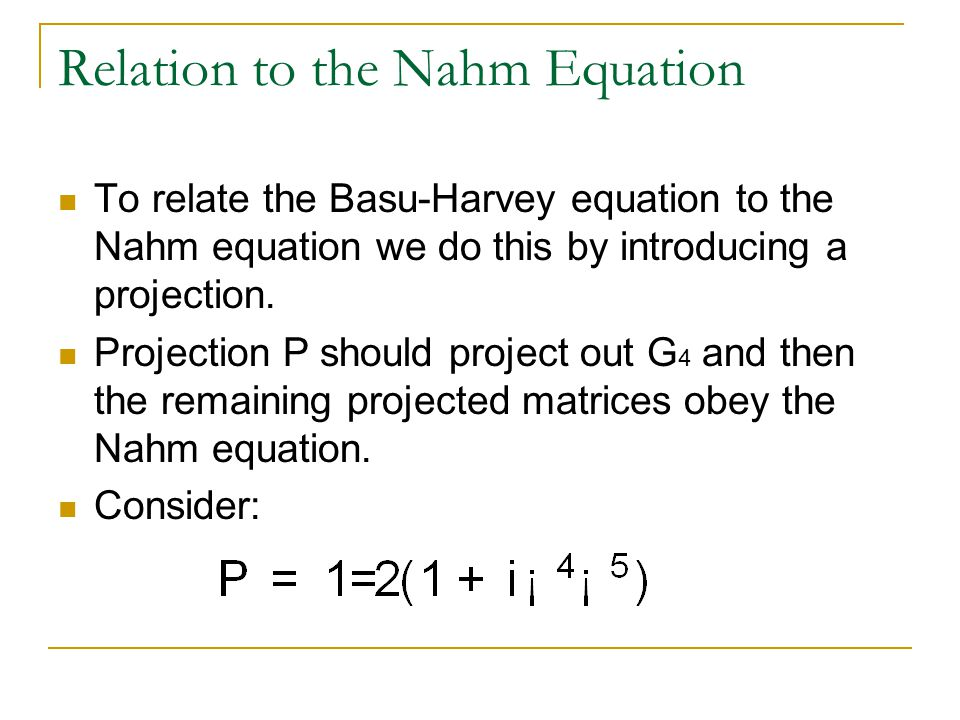 Relation to the Nahm Equation To relate the Basu-Harvey equation to the Nahm equation we do this by introducing a projection.
