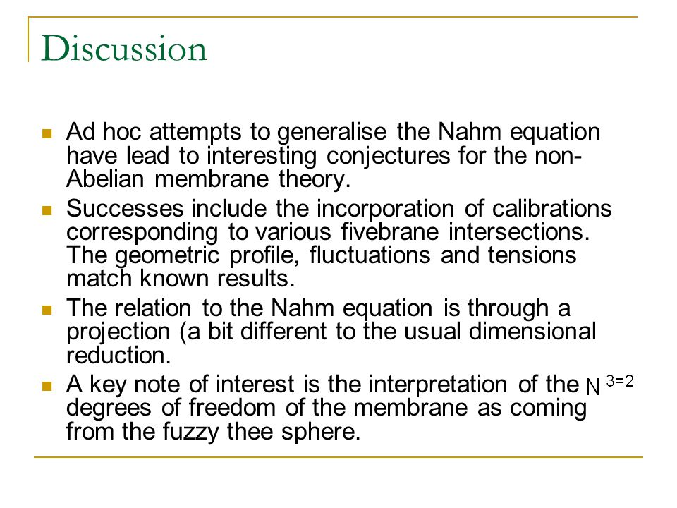 Discussion Ad hoc attempts to generalise the Nahm equation have lead to interesting conjectures for the non- Abelian membrane theory.