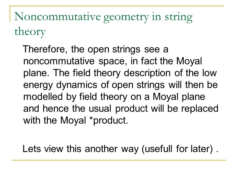 Noncommutative geometry in string theory Therefore, the open strings see a noncommutative space, in fact the Moyal plane.