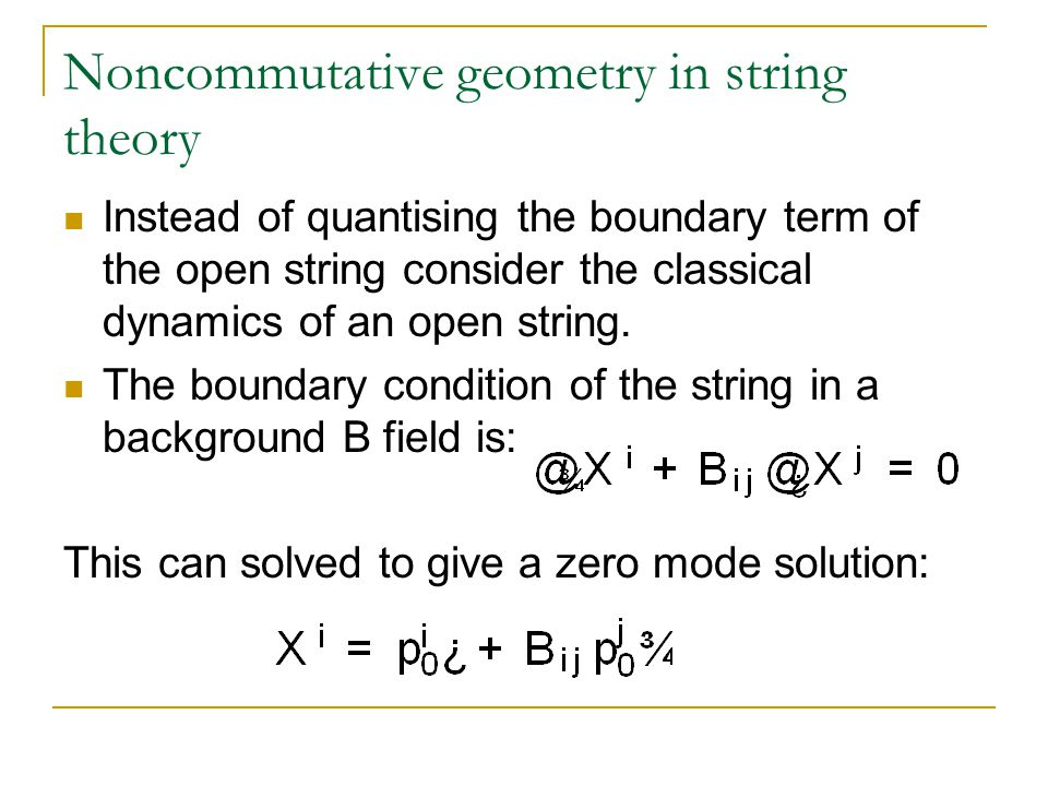 Noncommutative geometry in string theory Instead of quantising the boundary term of the open string consider the classical dynamics of an open string.